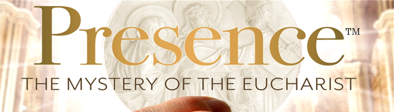 Presence - The Mystery of the Eucharist
